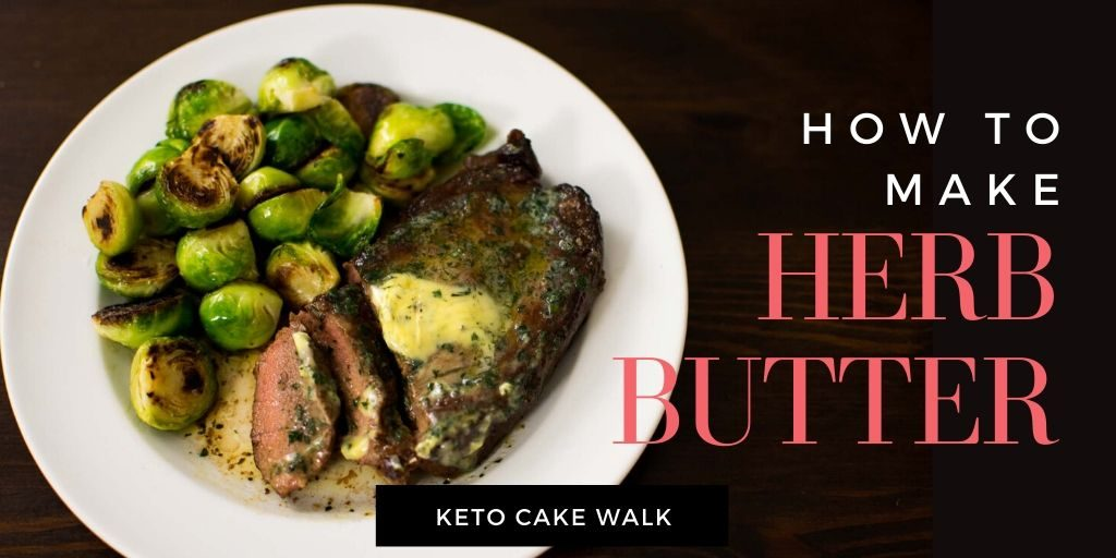 Herb Butter -keto cake walk-