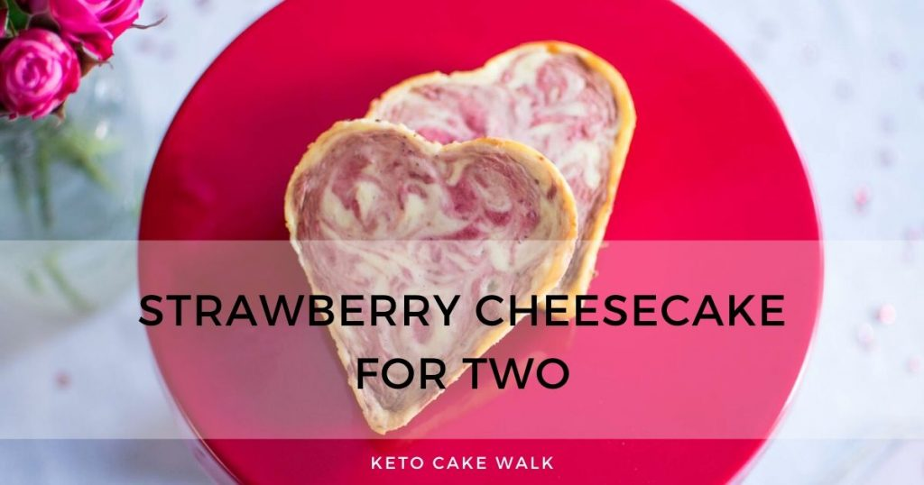 Keto Strawberry Cheesecake For Two -keto cake walk-