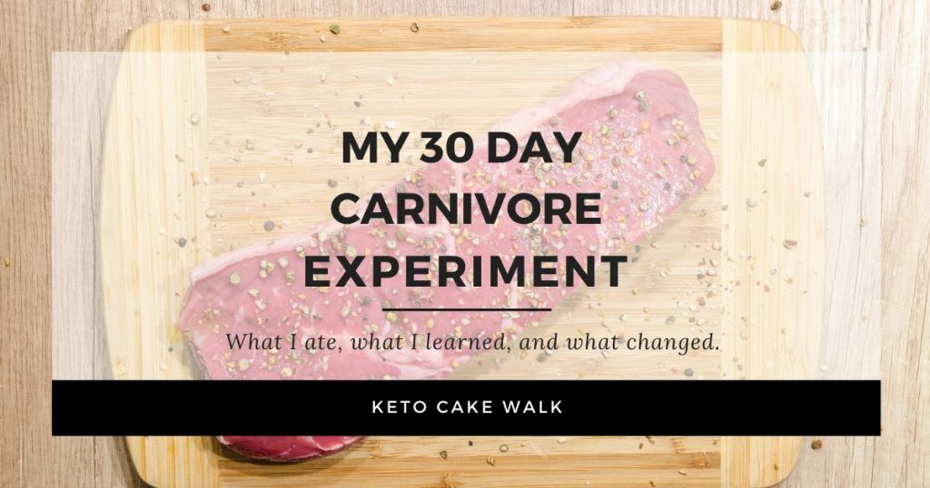 My 30 Day Carnivore Experiment -keto cake walk-