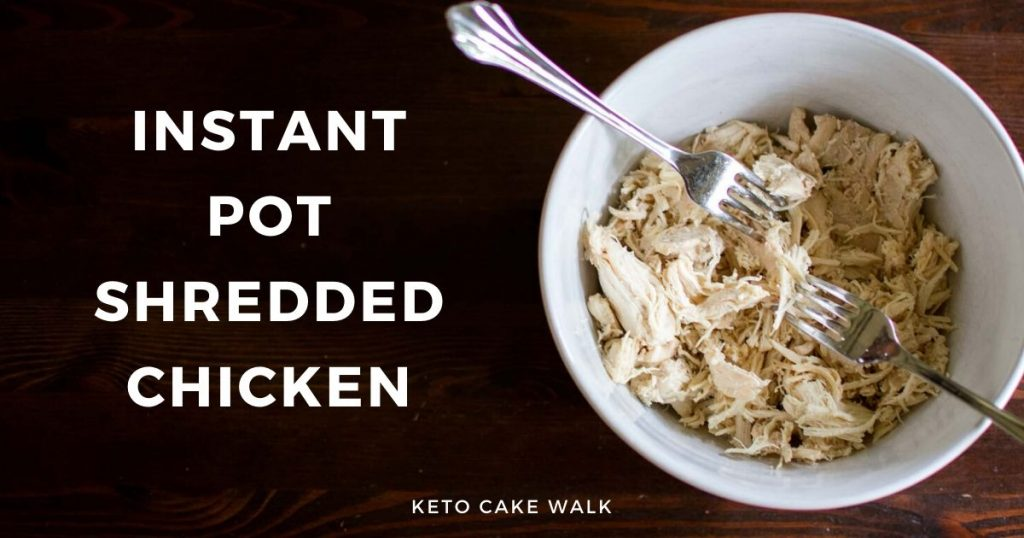 Instant Pot Shredded Chicken (From Frozen!) -keto cake walk-