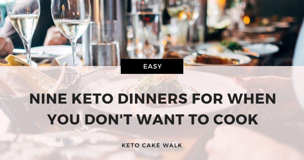 No Cook Keto Dinners -keto cake walk-