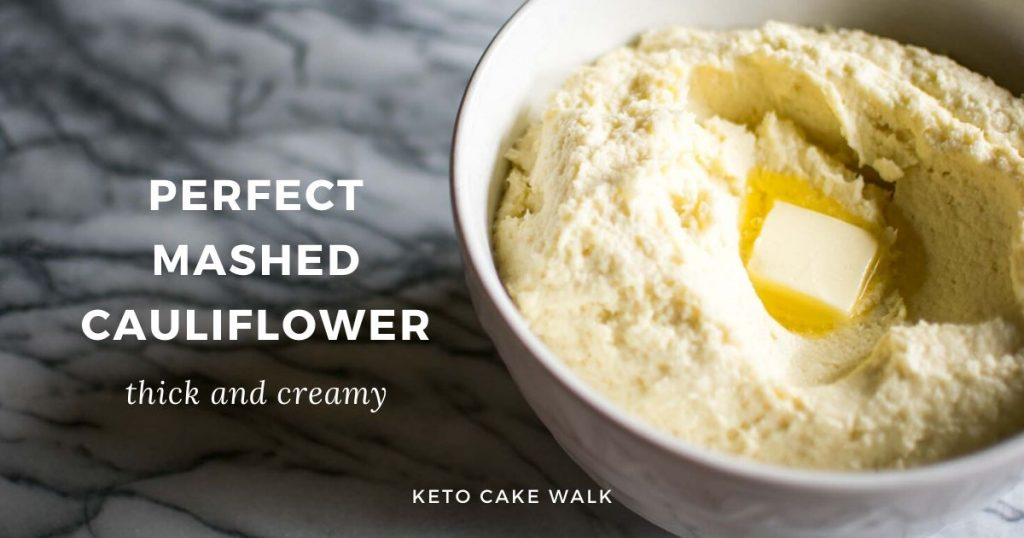 Perfect Mashed Cauliflower -keto cake walk-