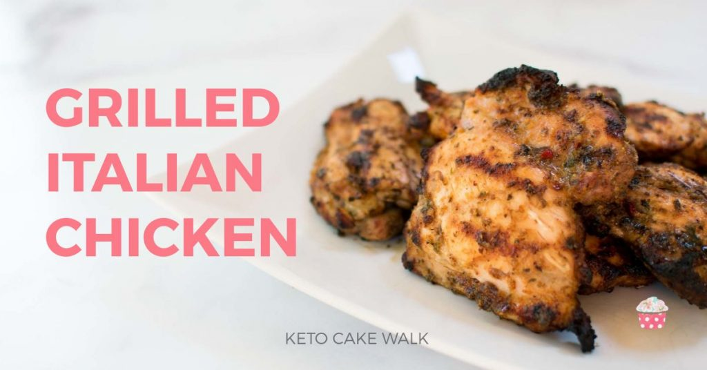 Grilled Italian Chicken -keto cake walk-
